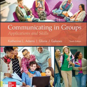 Test Bank for Communicating in Groups: Applications and Skills 10th Edition Adams