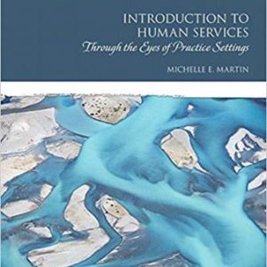 Test Bank for Introduction to Human Services: Through the Eyes of Practice Settings 4th Edition Martin