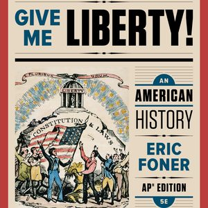 Solution Manual for Give Me Liberty! An American History 5th AP Edition Foner