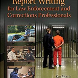 Test Bank for Report Writing for Law Enforcement and Corrections Professionals 1st Edition Morris
