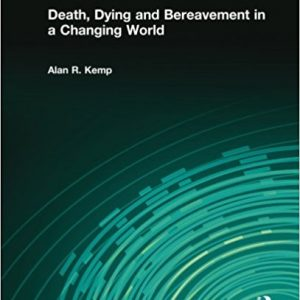 Test Bank for Death Dying and Bereavement in a Changing World 1st Edition Kemp