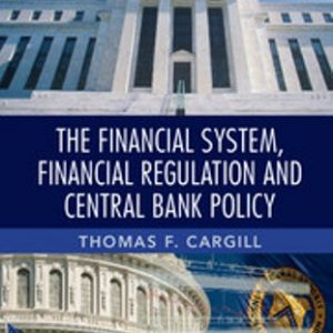 Test Bank for The Financial System, Financial Regulation and Central Bank Policy 1st Edition Cargill