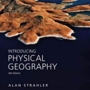 Solution Manual for Introducing Physical Geography 6th Edition Strahler