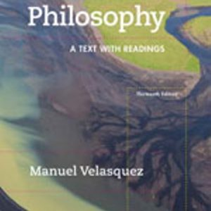 Test Bank for Philosophy: A Text with Readings 13th Edition Velasquez