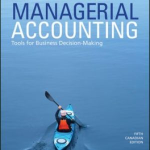 Solution Manual for Managerial Accounting: Tools for Business Decision-Making 5th Canadian Edition Weygandt