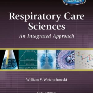 Test Bank for Respiratory Care Sciences: An Integrated Approach 5th Edition Wojciechowski
