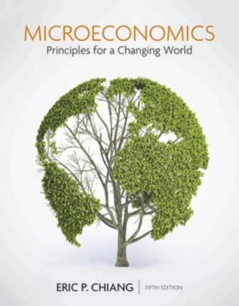 Solution Manual for Microeconomics: Principles for a Changing World 5th Edition Chiang